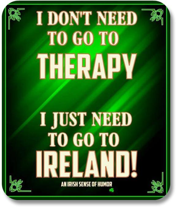 Funny Irish Sayings - I Don't Need Therapy From @anirishsenseofhumor.
